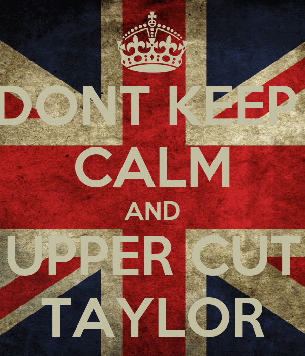 DONT KEEP  CALM AND UPPER CUT TAYLOR