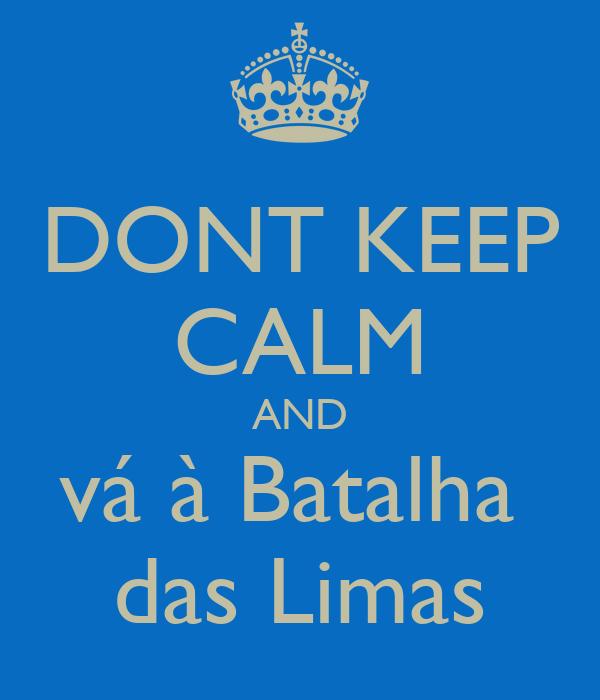 DONT KEEP CALM AND vá à Batalha  das Limas