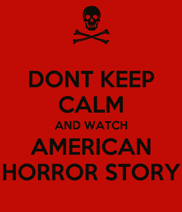 DONT KEEP CALM AND WATCH AMERICAN HORROR STORY