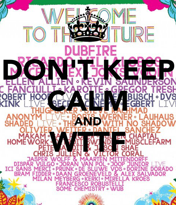DON'T KEEP CALM AND WTTF