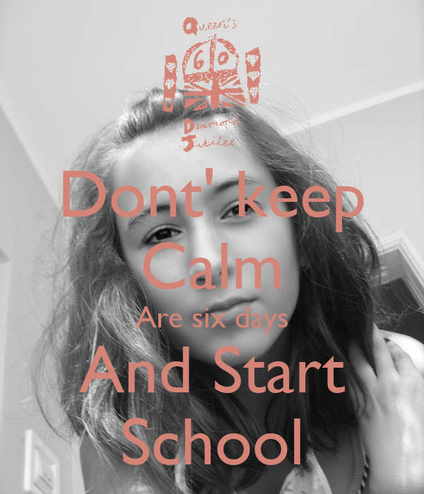 Dont' keep Calm Are six days And Start School