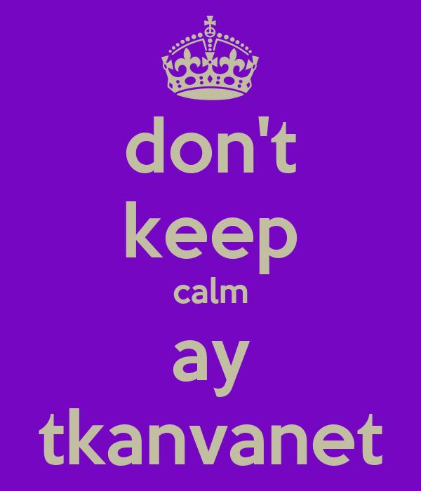 don't keep calm ay tkanvanet