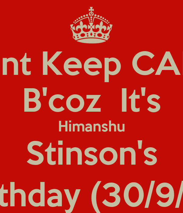 Dont Keep CALM B'coz  It's Himanshu Stinson's Birthday (30/9/12)