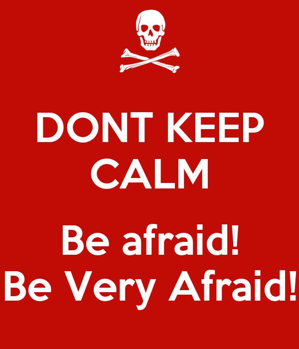 Be Very Afraid: DONT KEEP CALM Be Afraid! Be Very Afraid! Poster