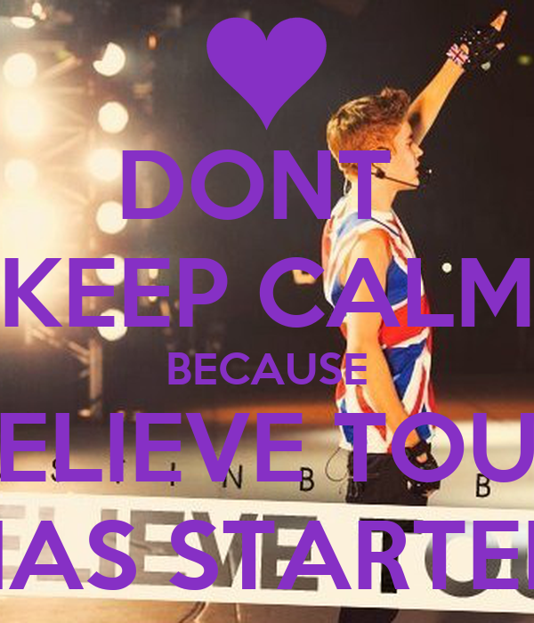 DONT  KEEP CALM BECAUSE BELIEVE TOUR HAS STARTED