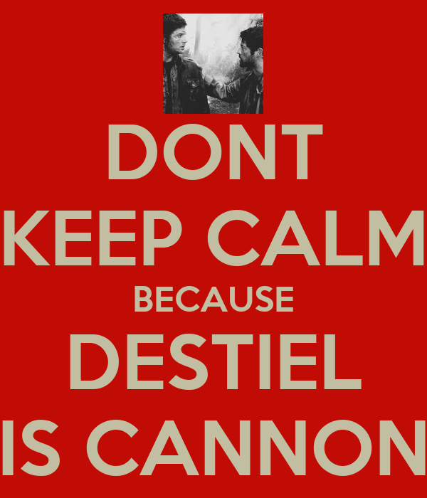 DONT KEEP CALM BECAUSE DESTIEL IS CANNON