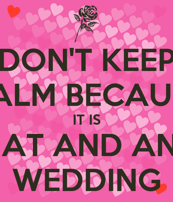 DON'T KEEP CALM BECAUSE IT IS PRABHAT AND ANISHA'S WEDDING