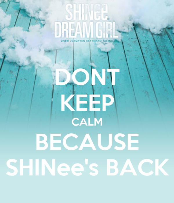 DONT KEEP CALM BECAUSE SHINee's BACK