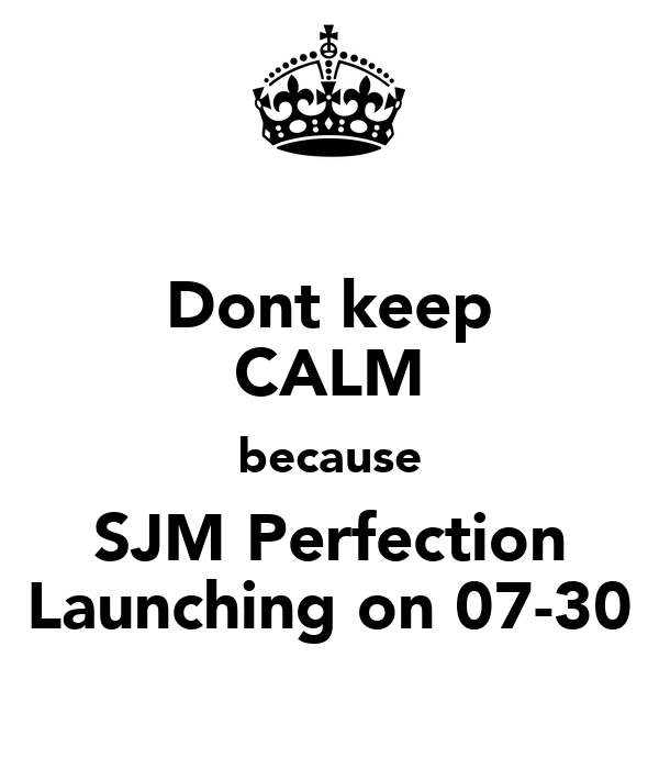 Dont keep CALM because SJM Perfection Launching on 07-30
