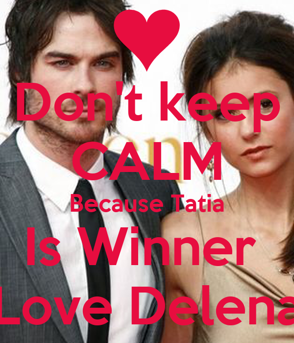 Don't keep CALM Because Tatia Is Winner  Love Delena