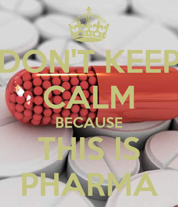 DON'T KEEP CALM BECAUSE THIS IS PHARMA