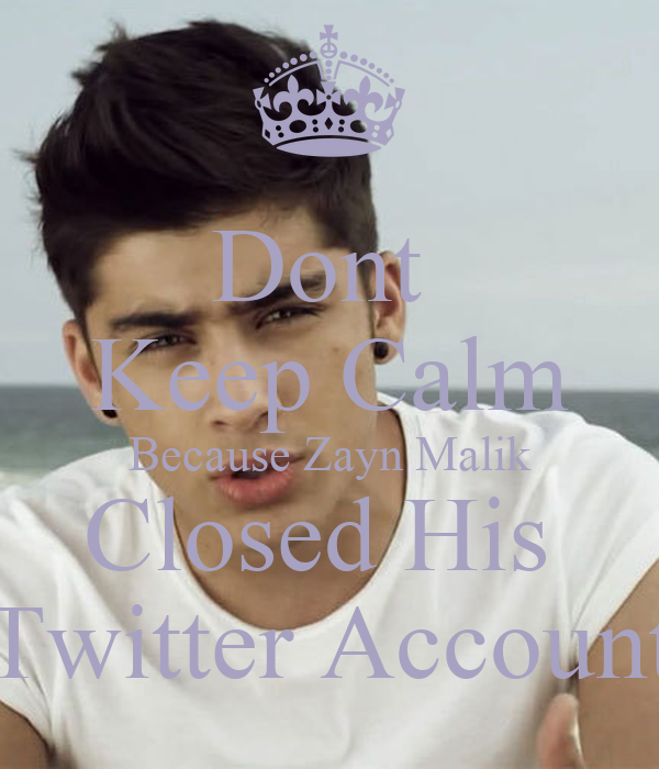 Dont  Keep Calm Because Zayn Malik Closed His  Twitter Account