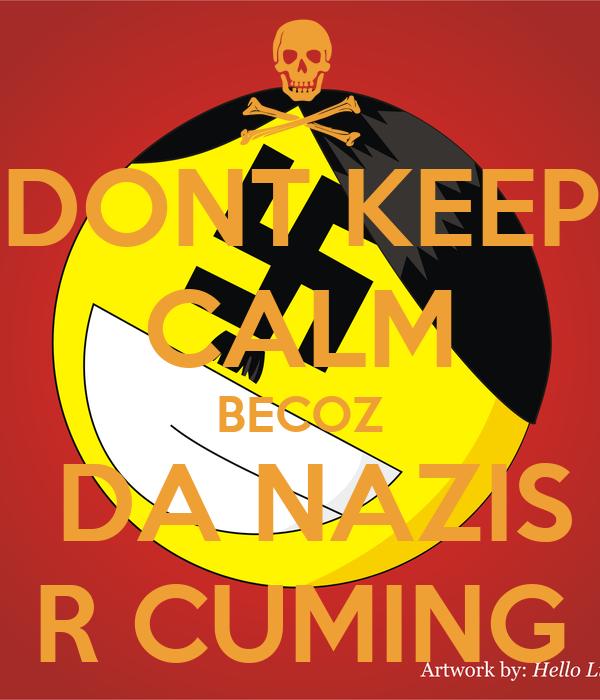 DONT KEEP CALM BECOZ  DA NAZIS R CUMING
