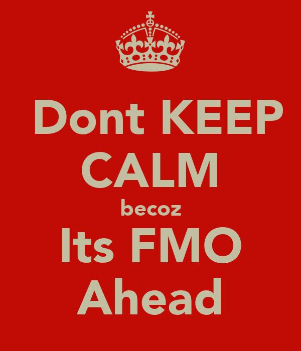 Dont KEEP CALM becoz Its FMO Ahead