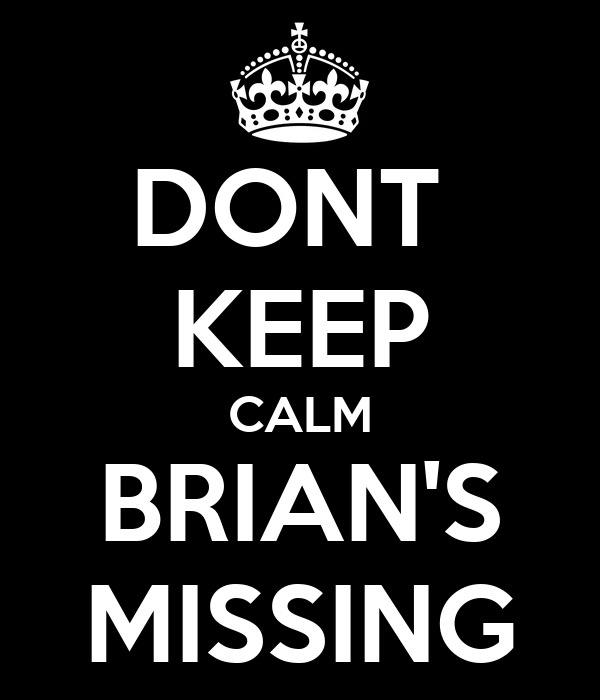 DONT  KEEP CALM BRIAN'S MISSING