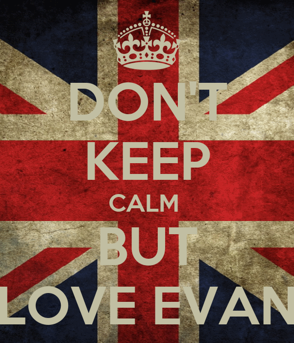 DON'T KEEP CALM  BUT LOVE EVAN