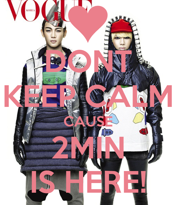 DONT KEEP CALM CAUSE 2MIN IS HERE!
