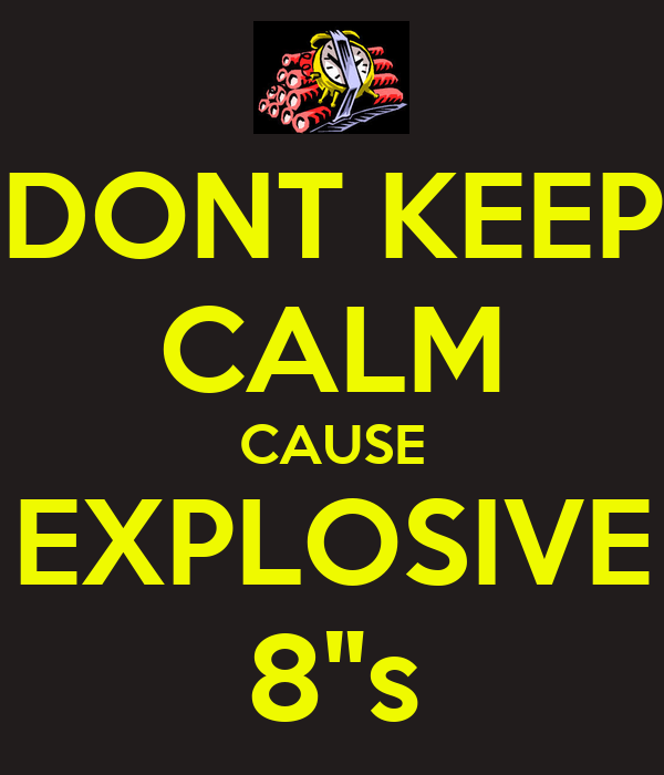 "DONT KEEP CALM CAUSE EXPLOSIVE 8""s"