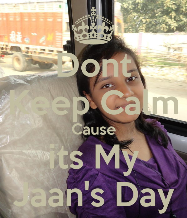 Dont Keep Calm Cause its My Jaan's Day
