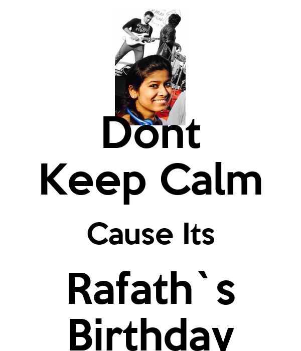 Dont Keep Calm Cause Its Rafath`s Birthday