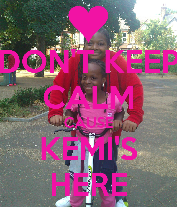 DON'T KEEP CALM CAUSE KEMI'S HERE
