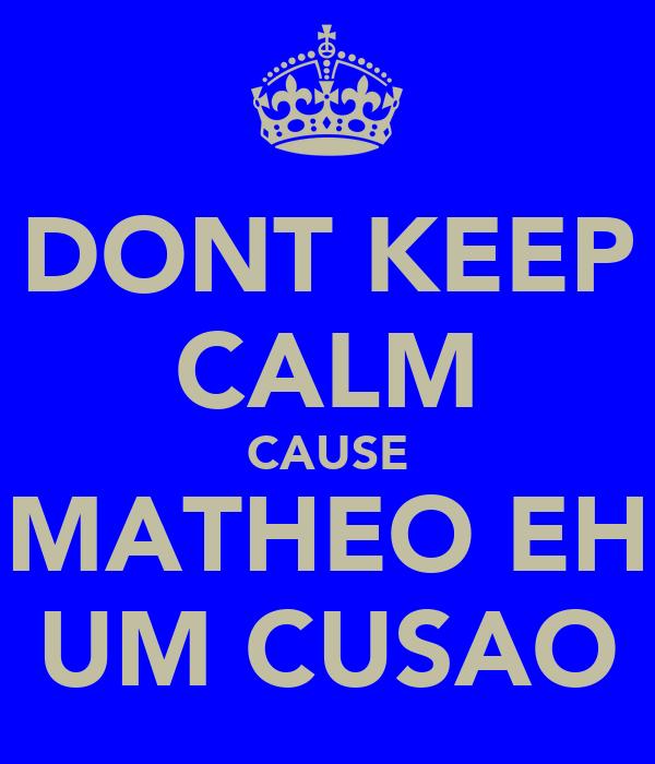 DONT KEEP CALM CAUSE MATHEO EH UM CUSAO