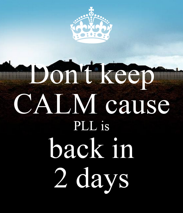 Don't keep CALM cause PLL is back in 2 days