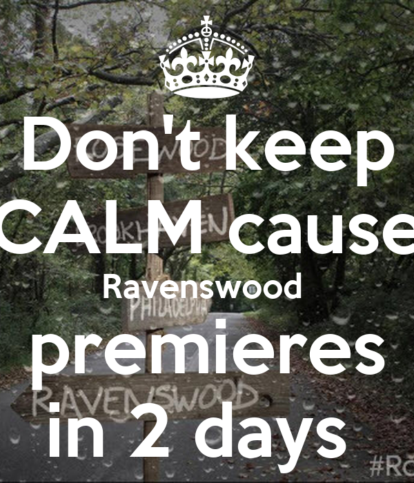 Don't keep CALM cause Ravenswood  premieres in 2 days