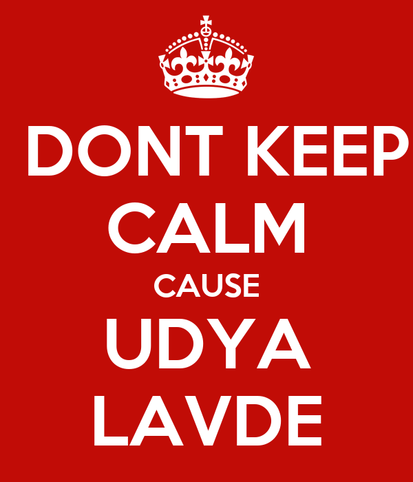 DONT KEEP CALM CAUSE UDYA LAVDE