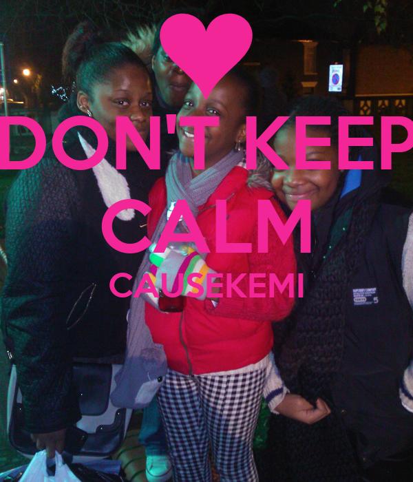 DON'T KEEP CALM CAUSEKEMI