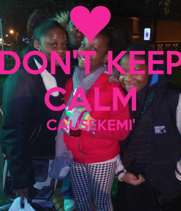 DON'T KEEP CALM CAUSEKEMI'