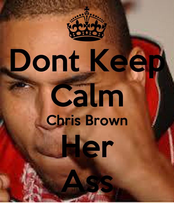 Dont Keep Calm Chris Brown Her Ass