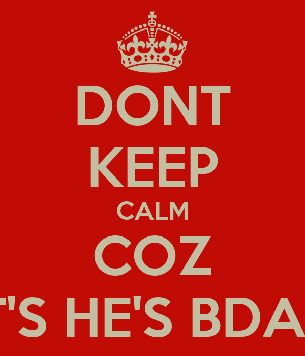 DONT KEEP CALM COZ IT'S HE'S BDAY