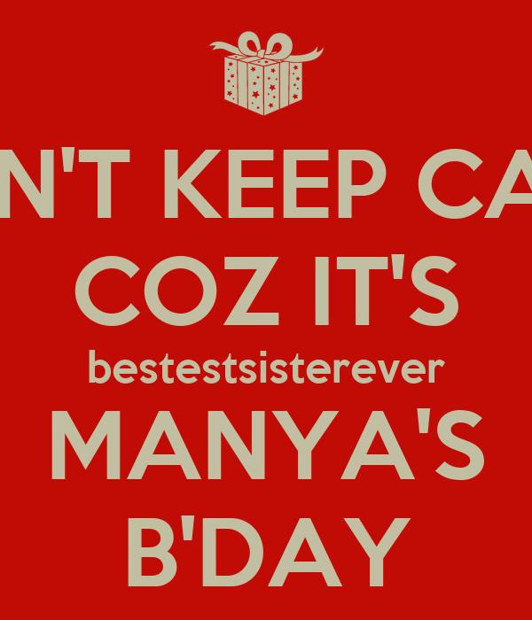 DON'T KEEP CALM COZ IT'S bestestsisterever MANYA'S B'DAY