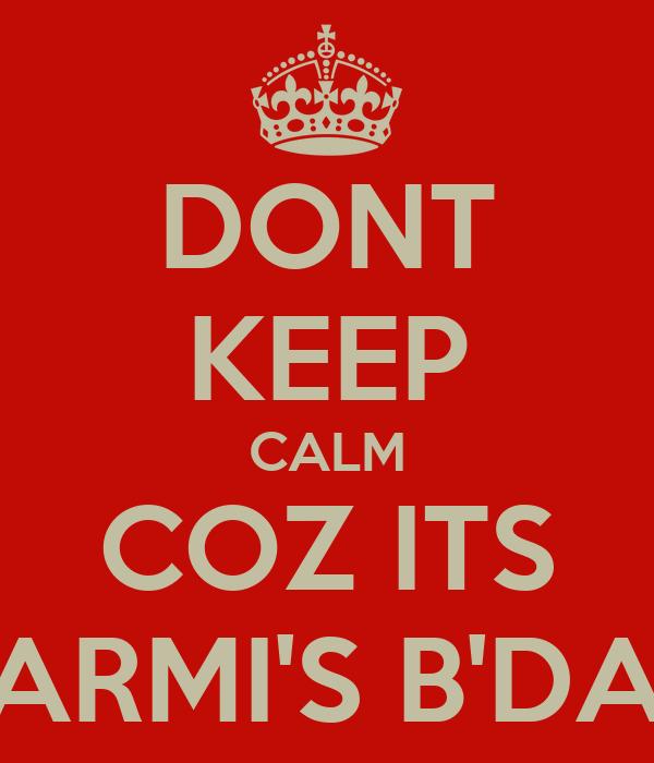 DONT KEEP CALM COZ ITS CHARMI'S B'DAY !!