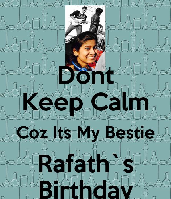 Dont Keep Calm Coz Its My Bestie Rafath`s Birthday
