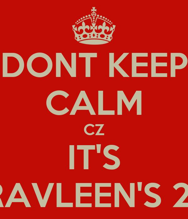DONT KEEP CALM CZ IT'S RAVLEEN'S 21
