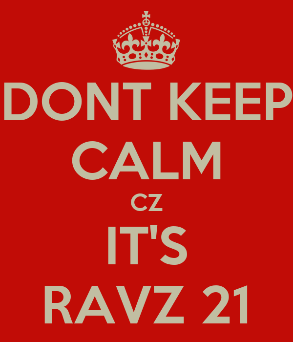 DONT KEEP CALM CZ IT'S RAVZ 21