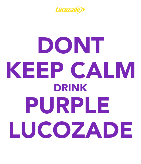 DONT KEEP CALM DRINK PURPLE  LUCOZADE