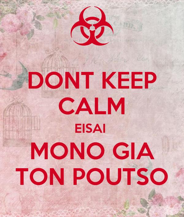 DONT KEEP CALM EISAI  MONO GIA TON POUTSO