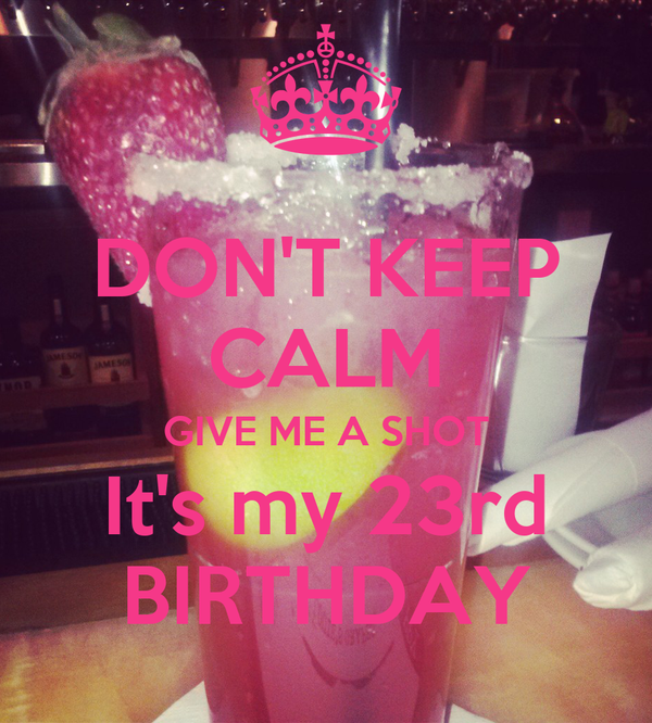 DON\'T KEEP CALM GIVE ME A SHOT It\'s my 23rd BIRTHDAY Poster ...