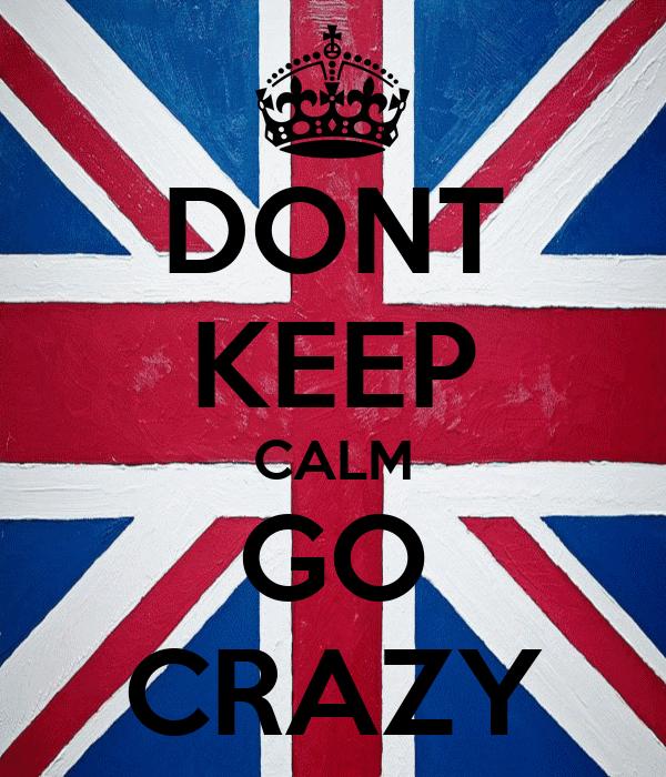 DONT KEEP CALM GO CRAZY
