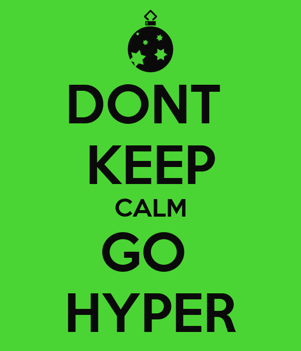 DONT  KEEP CALM GO  HYPER