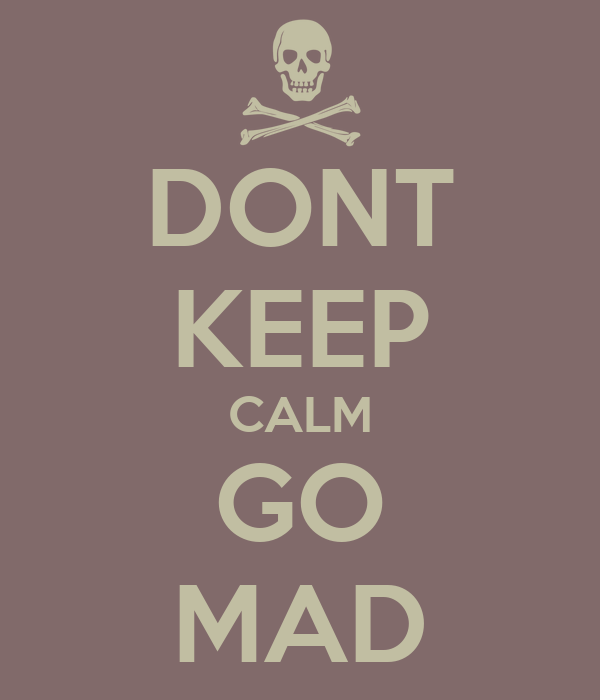 DONT KEEP CALM GO MAD