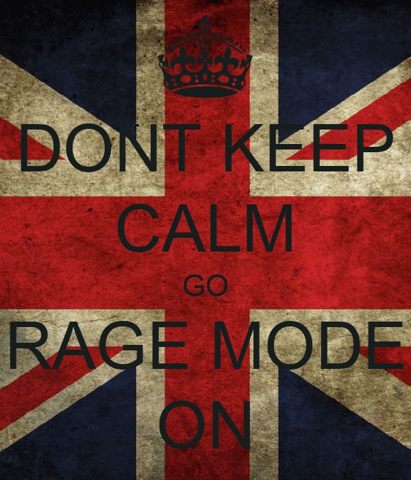 DONT KEEP CALM GO RAGE MODE ON