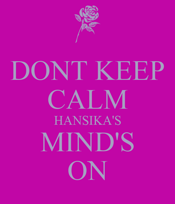 DONT KEEP CALM HANSIKA'S MIND'S ON