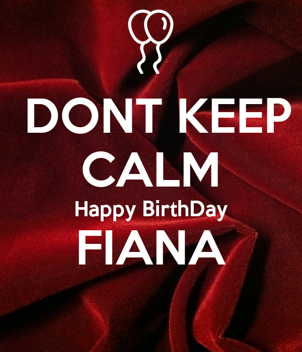 DONT KEEP CALM Happy BirthDay FIANA