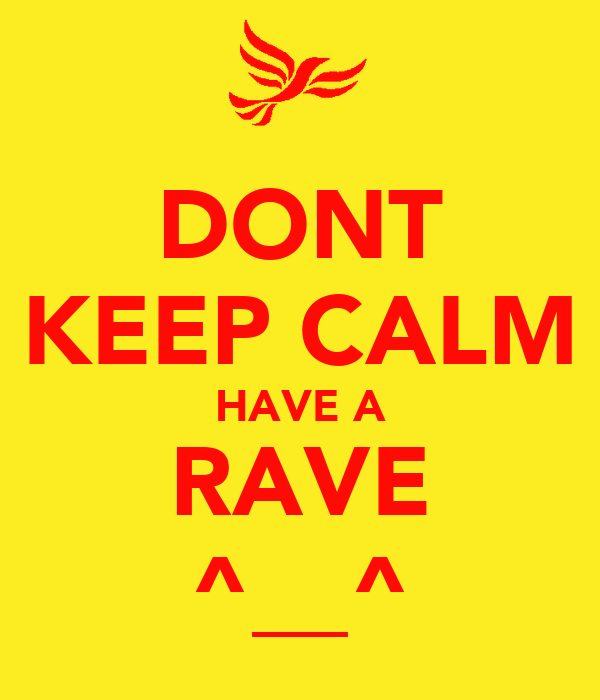 DONT KEEP CALM HAVE A RAVE ^__^