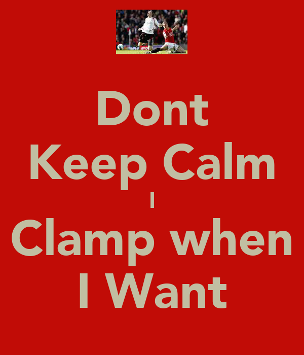 Dont Keep Calm I Clamp when I Want