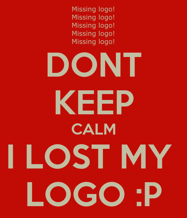 DONT KEEP CALM I LOST MY  LOGO :P